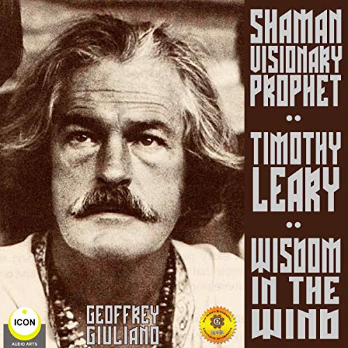 Couverture de Timothy Leary Shaman Visionary Prophet - Wisdom in the Wind