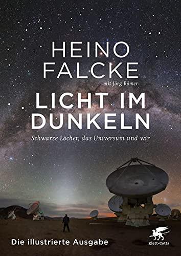 Licht im Dunkeln: Schwarze Löcher, das Universum und wir. Die illustrierte Ausgabe