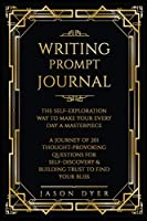 Writing Prompt Journal: The Self-Exploration Way to Make Your Every Day a Masterpiece - A Journey of 201 Thought-Provoking Questions for Self-Discovery & Building Trust to Find Your Bliss