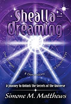 Shealla-Dreaming: A Journey to Unlock the Secrets of the Universe by [Simone M Matthews]