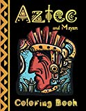 Aztec and Mayan Coloring Book: Warriors, Totem Masks, Artifacts, Rituals and Art - Incas and Ancient Mexico Designs for Adults