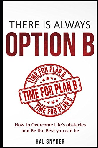There is Always Option B: How to Overcome Life's obstacles and Be the Best you can be