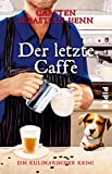 Der letzte Caffè (Professor-Bietigheim-Krimis 6): Ein kulinarischer Krimi - Carsten Sebastian Henn