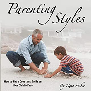 Parenting Styles     How to Put a Constant Smile on Your Child's Face              By:                                                                                                                                 Rene Fisher                               Narrated by:                                                                                                                                 Andrew McDermott                      Length: 2 hrs and 22 mins     24 ratings     Overall 4.4