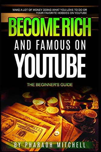 Compare Textbook Prices for How to Become Rich & Famous on YouTube: Make a lot of money doing what you love to do or your favorite hobbies on YouTube  ISBN 9781673306460 by Mitchell, Pharaoh