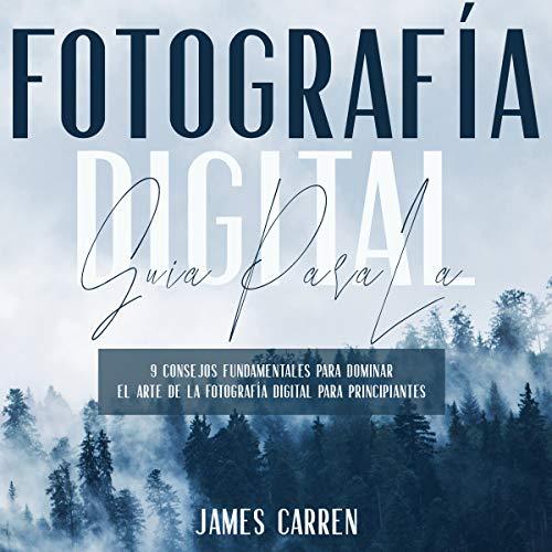 Guía Para La Fotografía Digital [Guide to Digital Photography] audiobook cover art