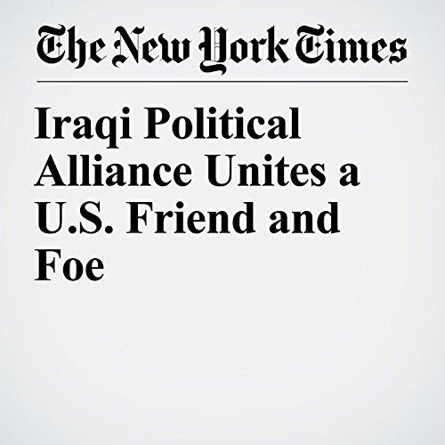 Iraqi Political Alliance Unites a U.S. Friend and Foe copertina