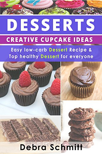Amazon Com Desserts Creative Cupcake Ideas Easy Low Carb Dessert Recipes And Top Healthy Desserts For Everyone Desserts Who Can Say No To Them Book 1 Ebook Schmitt Debra Kindle Store