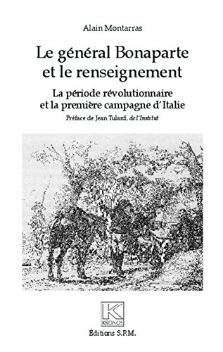 Le général Bonaparte et le renseignement: La période révolutionnaire et la première campagne d'Italie - Kronos N° 72
