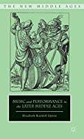 Music and Performance in the Later Middle Ages (The New Middle Ages)