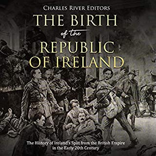 The Birth of the Republic of Ireland: The History of Ireland's Split from the British Empire in the Early 20th Century audiobook cover art