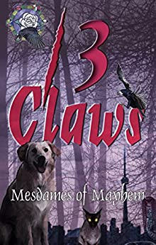 13 Claws: An Anthology of Crime Stories (Mesdames of Mayhem Book 3) by [M.H. Callway, Donna Carrick, Ed Piwowarczyk]