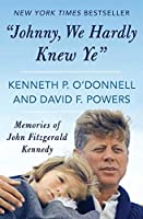 """Johnny, We Hardly Knew Ye"": Memories of John Fitzgerald Kennedy"