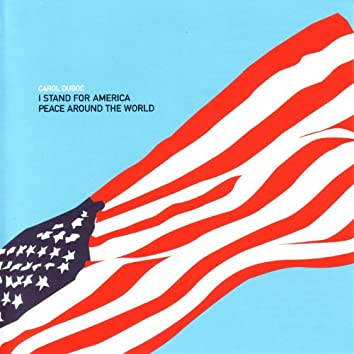 I Stand For America/Peace Around The World