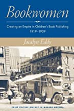 Bookwomen: Creating an Empire in Childrena??s Book Publishing, 1919a??1939 (Print Culture History in Modern America) by Jacalyn Eddy (2006-08-14)