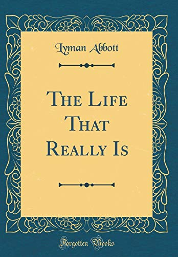 The Life That Really Is (Classic Reprint)