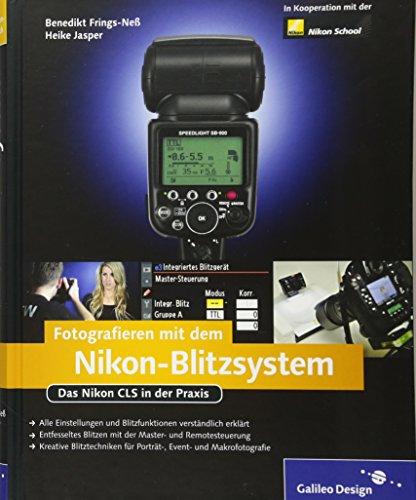 Fotografieren mit dem Nikon-Blitzsystem: Technik verstehen und Bilder kreativ gestalten! (Galileo Design)