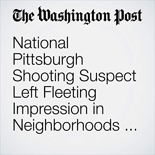 National Pittsburgh Shooting Suspect Left Fleeting Impression in Neighborhoods He Lived in for Decades audiobook cover art
