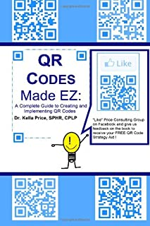 QR Codes Made EZ: A Complete Guide to Creating and Implementing QR Codes