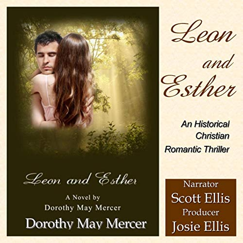 Leon and Esther                   By:                                                                                                                                 Dorothy May Mercer                               Narrated by:                                                                                                                                 Scott Ellis                      Length: 6 hrs and 27 mins     Not rated yet     Overall 0.0