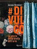 #divulgo. Le storie della storia dell'arte. Ediz. illustrata