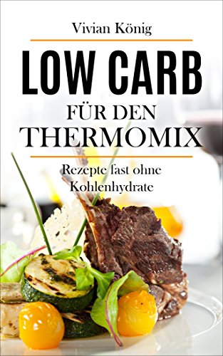 Low Carb für den Thermomix: 100 Rezepte fast ohne Kohlenhydrate