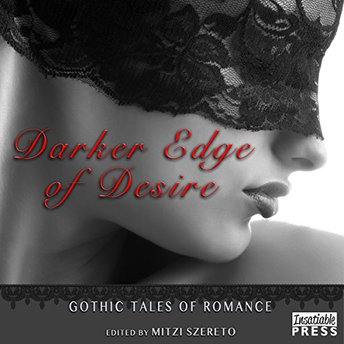 Darker Edge of Desire     Gothic Tales of Romance              By:                                                                                                                                 Mitzi Szereto                               Narrated by:                                                                                                                                 Roxanne Castro                      Length: 7 hrs and 5 mins     3 ratings     Overall 4.0