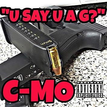 U Say U a G?