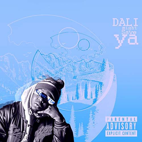 Dali Might Save Ya [Explicit]