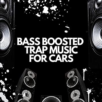 Bass Boosted Trap Music For Cars