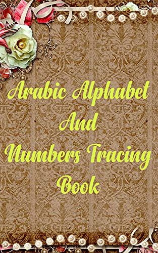 Arabic Alphabet and Numbers Tracing Book (English Edition)