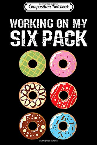 Composition Notebook: Working on My Six Pack - Funny Donut Journal/Notebook Blank Lined Ruled 6x9 100 Pages