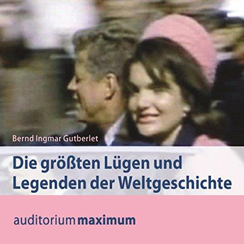 Die größten Lügen und Legenden der Weltgeschichte audiobook cover art
