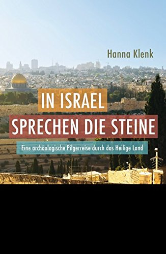 In Israel sprechen die Steine: Eine archäologische Pilgerreise durch das Heilige Land (Faszination Bibel Edition)