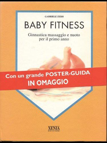 Baby fitness. Ginnastica, massaggio e nuoto per il primo anno