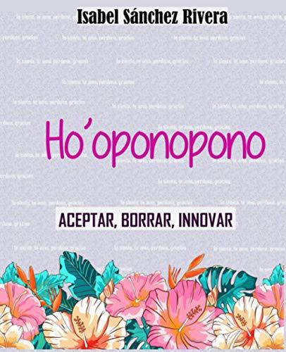 Ho'oponopono: Aceptar, borrar, Innovar (Aprender y Regalar)