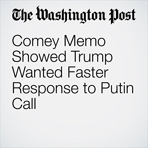 Comey Memo Showed Trump Wanted Faster Response to Putin Call copertina