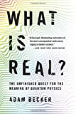 What Is Real? The Unfinished Quest for the Meaning of Quantum Physics - Basic Books - 03/09/2019