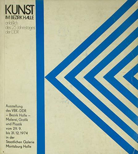 Kunst im Bezirk Halle anläßlich des 25. Jahrestages der DDR (Malerei, Grafik und Plastik)