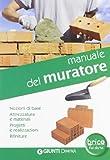 Manuale del muratore. Nozioni di base, attrezzatura e materiali, progetti e...