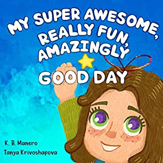 My Super Awesome, Really Fun, Amazingly Good Day: A Story About Staying Positive cover art