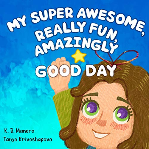 My Super Awesome, Really Fun, Amazingly Good Day: A Story About Staying Positive Titelbild