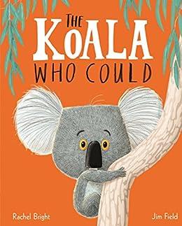 The Koala Who Could by [Rachel Bright, Jim Field]
