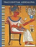 Trace Egyptian Hieroglyphs Playbook 1: Trace Egyptian Hieroglyphs for Beginners (Trace Egyptian Hieroglyhps Playbook 1)