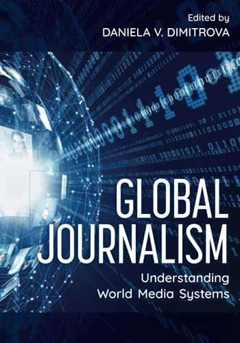Compare Textbook Prices for Global Journalism: Understanding World Media Systems 1 Edition ISBN 9781538146859 by Dimitrova, Daniela