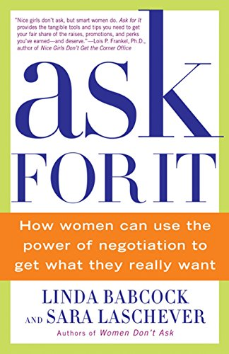 Ask For It: How Women Can Use the Power of Negotiation to Get What They Really Want