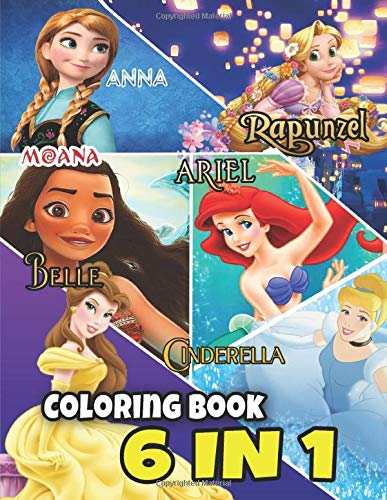 Ariel, Belle, Rapunzel, Cinderella, Anna, Moana 6 in 1 Coloring Book: Great Gift Idea For People Who Love Pretty Girls And Super Cute Princess Ariel, ... Many Exclusive Coloring Pages And Having Fun