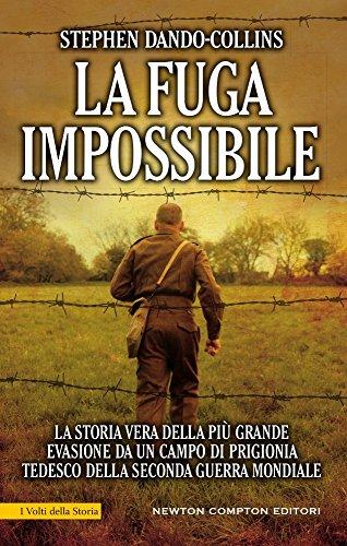 La fuga impossibile. La storia vera della più grande evasione da un campo di prigionia tedesco della seconda guerra mondiale