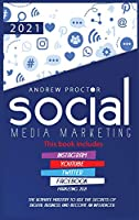 Social Media Marketing 2021: The Ultimate Mastery to use the secrets of digital Business and become an Influencer This book includes Instagram, YouTube, Twitter, and Facebook Marketing 2021