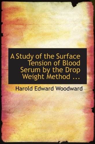 A Study of the Surface Tension of Blood Serum by the Drop Weight Method ...